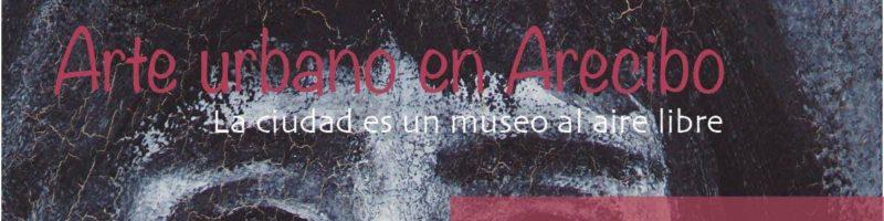 UPR Arecibo lanza catálogo virtual de arte urbano